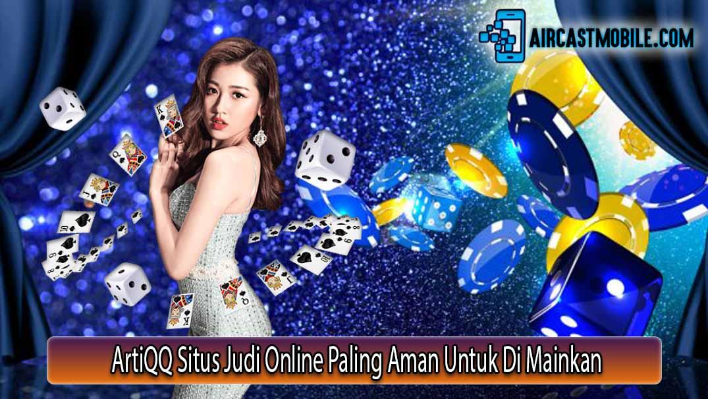 ArtiQQ Situs Judi Online Paling Aman Untuk Di Mainkan